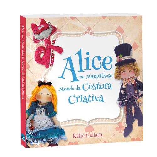 LIVRO: Alice No Maravilhoso Mundo Da Costura Criativa